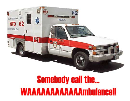 OMG Somebody call the WAAAAAAAAmbulance!!