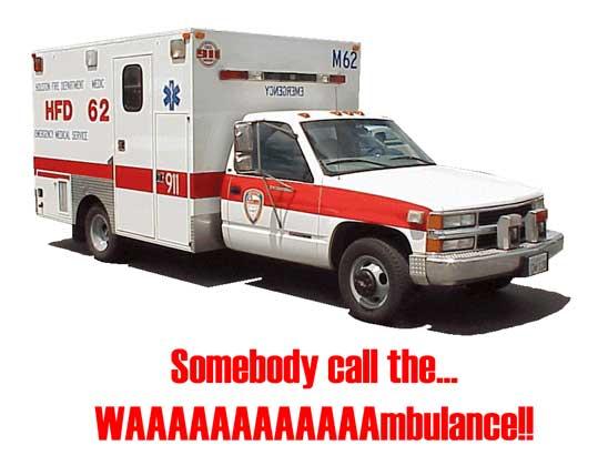 OMG Somebody call the WAAAAAAAAmbulance!!